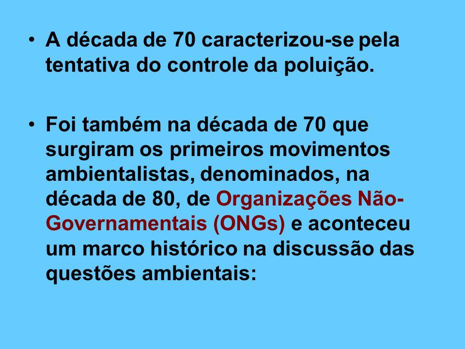 A década de 70 caracterizou-se pela tentativa do controle da poluição.