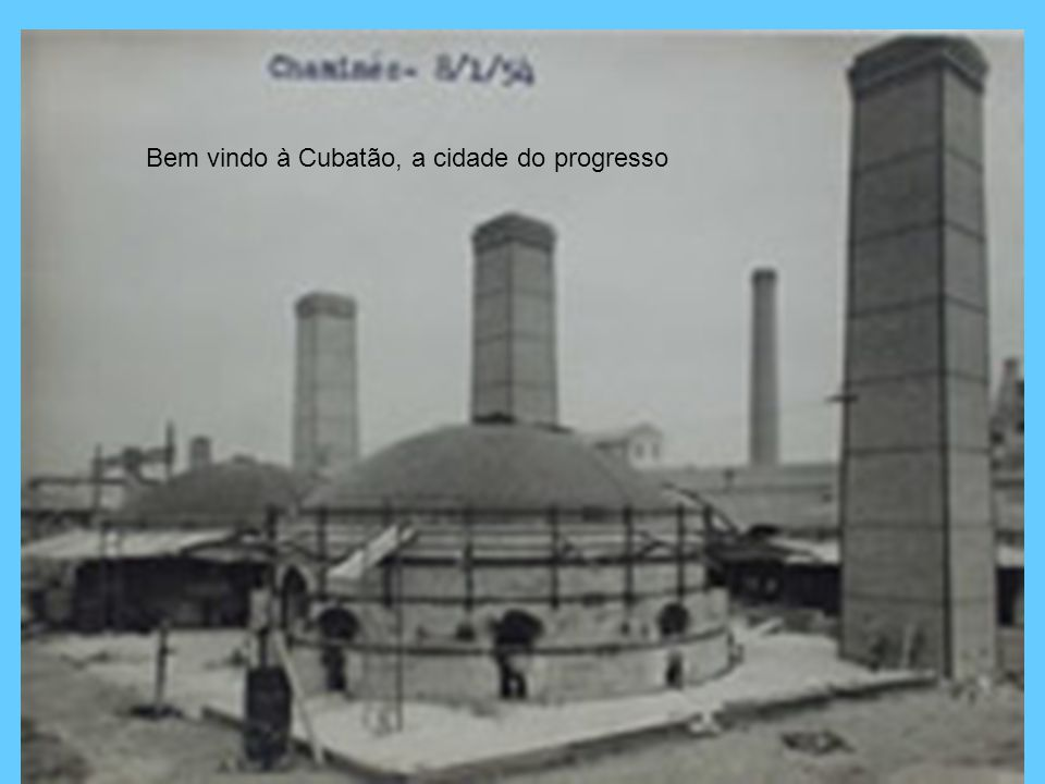 Bem vindo à Cubatão, a cidade do progresso