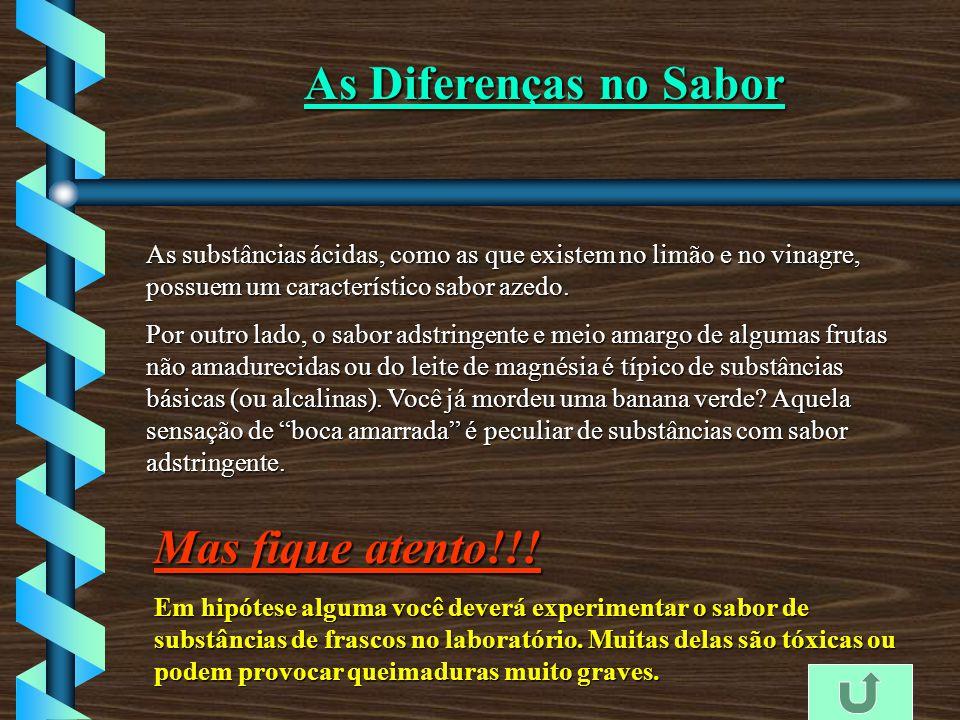 As Diferenças no Sabor As substâncias ácidas, como as que existem no limão e no vinagre, possuem um característico sabor azedo.