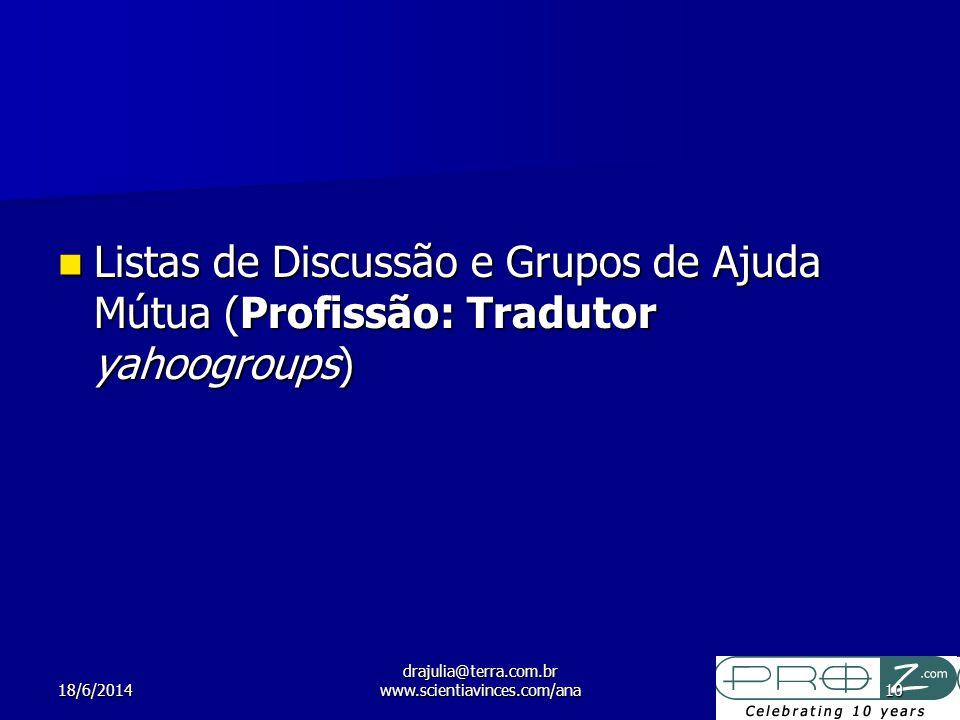 18/6/2014 drajulia@terra.com.br www.scientiavinces.com/ana10 Listas de Discussão e Grupos de Ajuda Mútua (Profissão: Tradutor yahoogroups) Listas de Discussão e Grupos de Ajuda Mútua (Profissão: Tradutor yahoogroups)