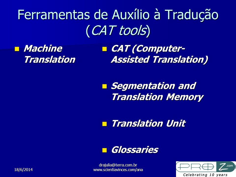 18/6/2014 drajulia@terra.com.br www.scientiavinces.com/ana6 Ferramentas de Auxílio à Tradução (CAT tools) Machine Translation Machine Translation CAT