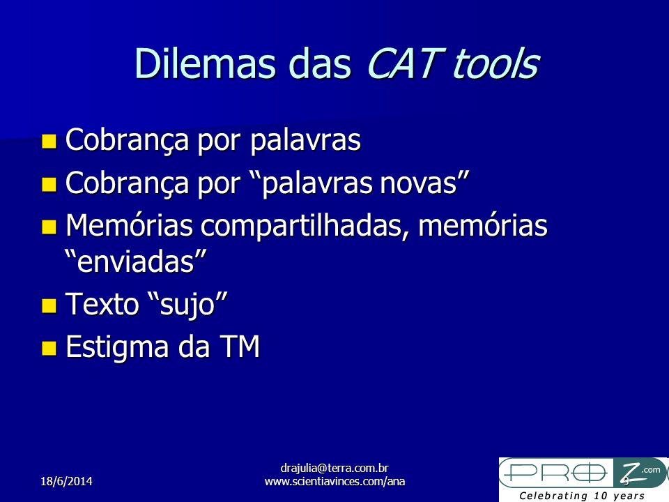18/6/2014 drajulia@terra.com.br www.scientiavinces.com/ana9 Dilemas das CAT tools Cobrança por palavras Cobrança por palavras Cobrança por palavras no