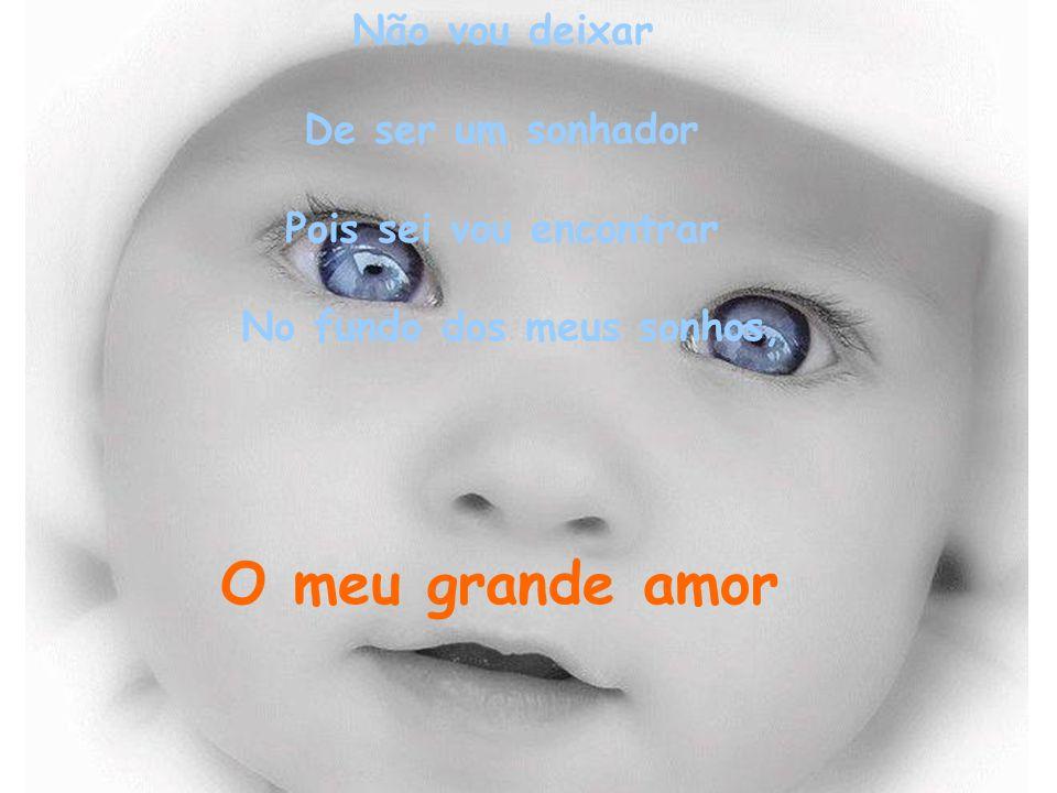 E vou achar Num toque do destino O brilho de um olhar Sem medo de amar