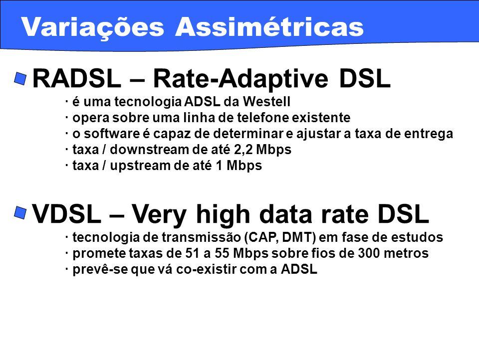 · RADSL – Rate-Adaptive DSL · é uma tecnologia ADSL da Westell · opera sobre uma linha de telefone existente · o software é capaz de determinar e ajus