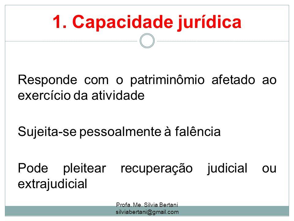 1. Capacidade jurídica Responde com o patriminômio afetado ao exercício da atividade Sujeita-se pessoalmente à falência Pode pleitear recuperação judi