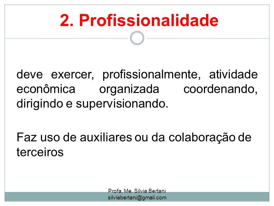 2. Profissionalidade deve exercer, profissionalmente, atividade econômica organizada coordenando, dirigindo e supervisionando. Faz uso de auxiliares o
