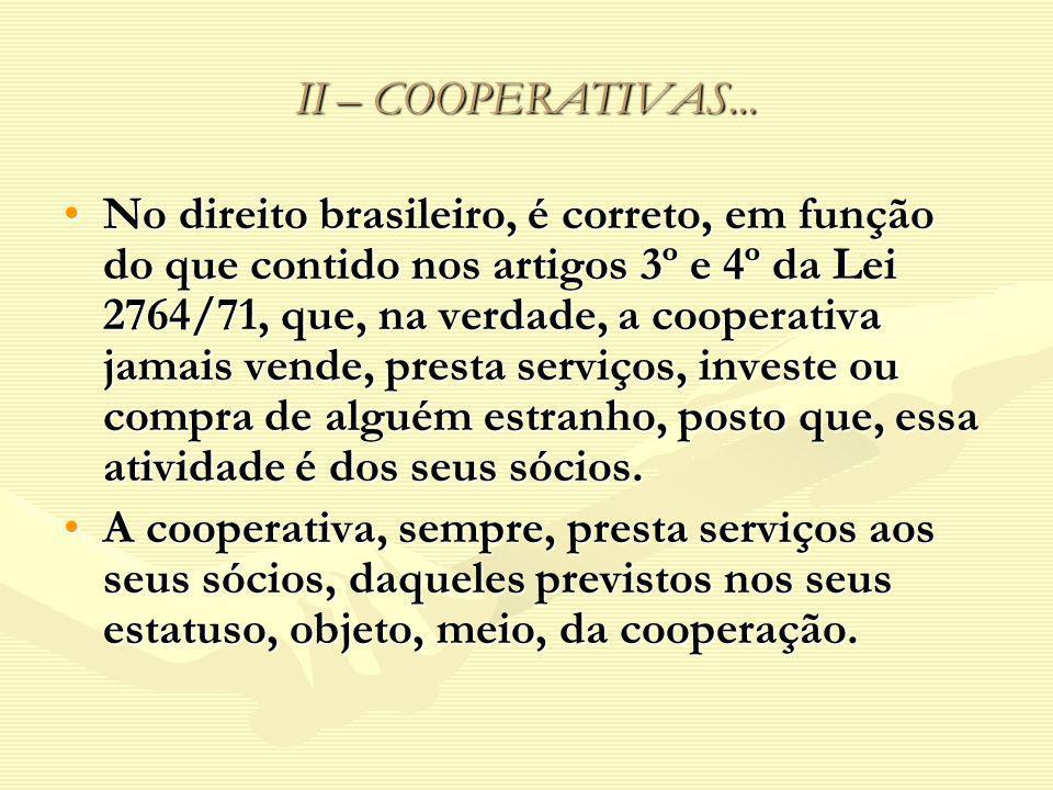 II – COOPERATIVAS... No direito brasileiro, é correto, em função do que contido nos artigos 3º e 4º da Lei 2764/71, que, na verdade, a cooperativa jam