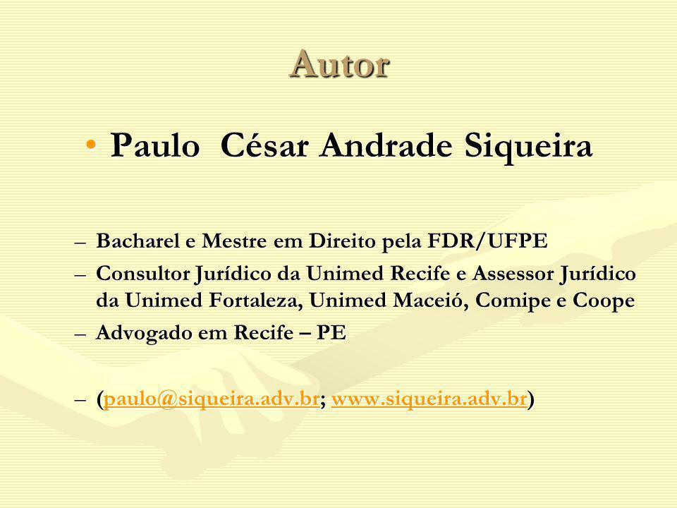Autor Paulo César Andrade SiqueiraPaulo César Andrade Siqueira –Bacharel e Mestre em Direito pela FDR/UFPE –Consultor Jurídico da Unimed Recife e Asse