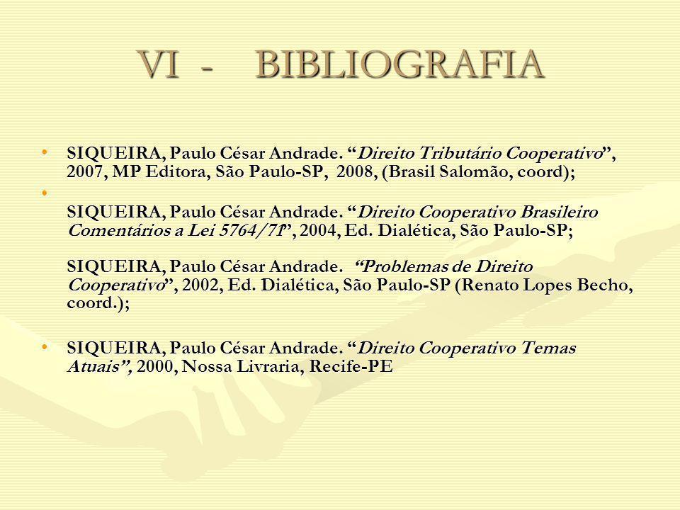 VI - BIBLIOGRAFIA SIQUEIRA, Paulo César Andrade. Direito Tributário Cooperativo, 2007, MP Editora, São Paulo-SP, 2008, (Brasil Salomão, coord);SIQUEIR