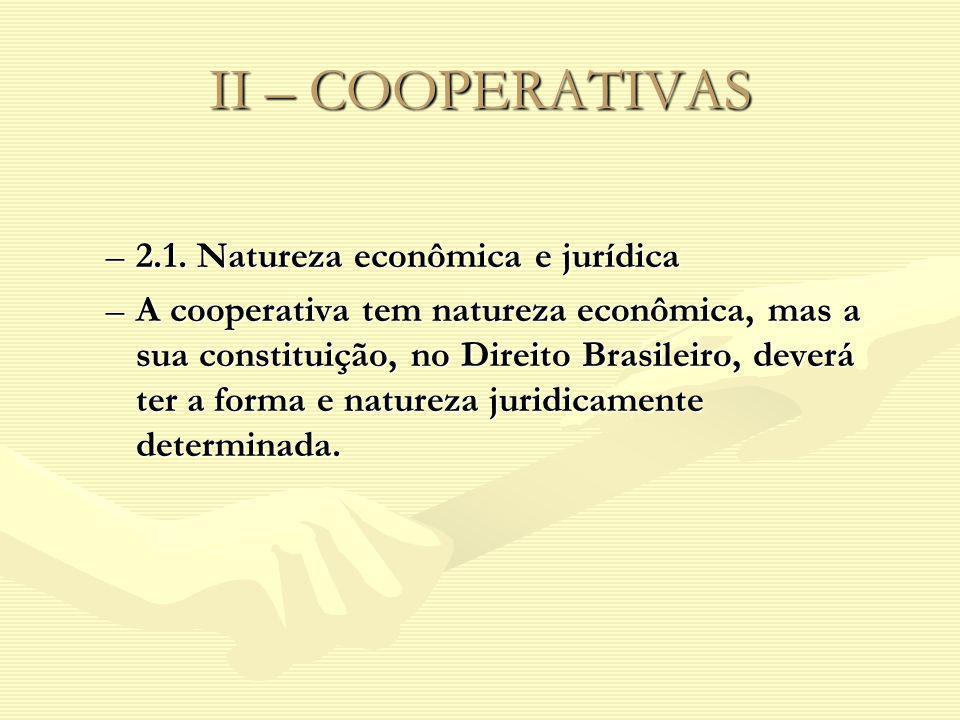 II – COOPERATIVAS –2.1. Natureza econômica e jurídica –A cooperativa tem natureza econômica, mas a sua constituição, no Direito Brasileiro, deverá ter