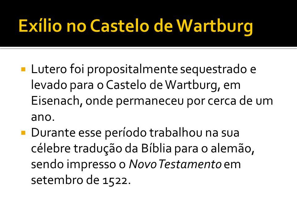 Lutero foi propositalmente sequestrado e levado para o Castelo de Wartburg, em Eisenach, onde permaneceu por cerca de um ano. Durante esse período tra