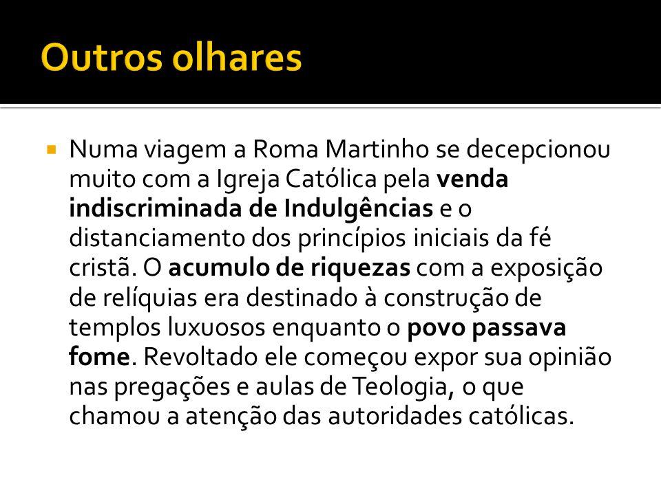 Numa viagem a Roma Martinho se decepcionou muito com a Igreja Católica pela venda indiscriminada de Indulgências e o distanciamento dos princípios ini