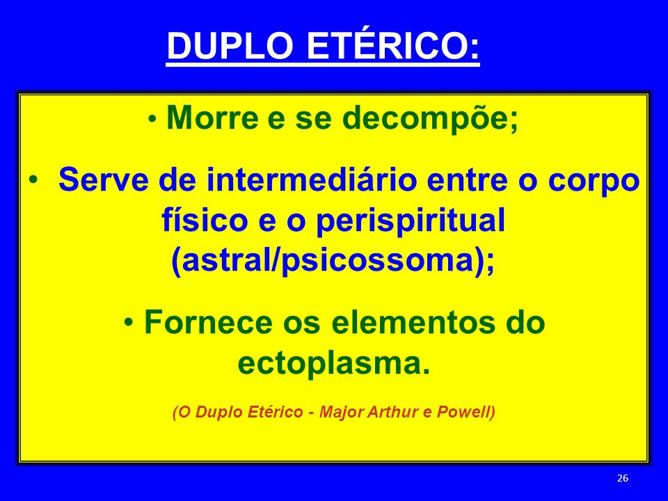 Morre e se decompõe; Serve de intermediário entre o corpo físico e o perispiritual (astral/psicossoma); Fornece os elementos do ectoplasma. (O Duplo E