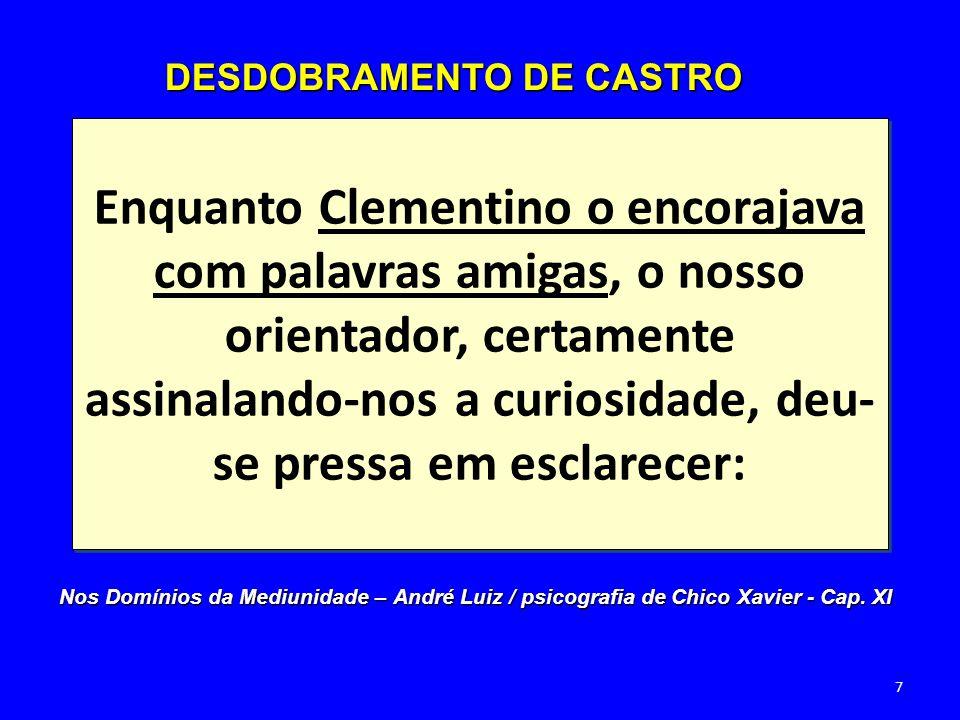 Enquanto Clementino o encorajava com palavras amigas, o nosso orientador, certamente assinalando-nos a curiosidade, deu- se pressa em esclarecer: DESD