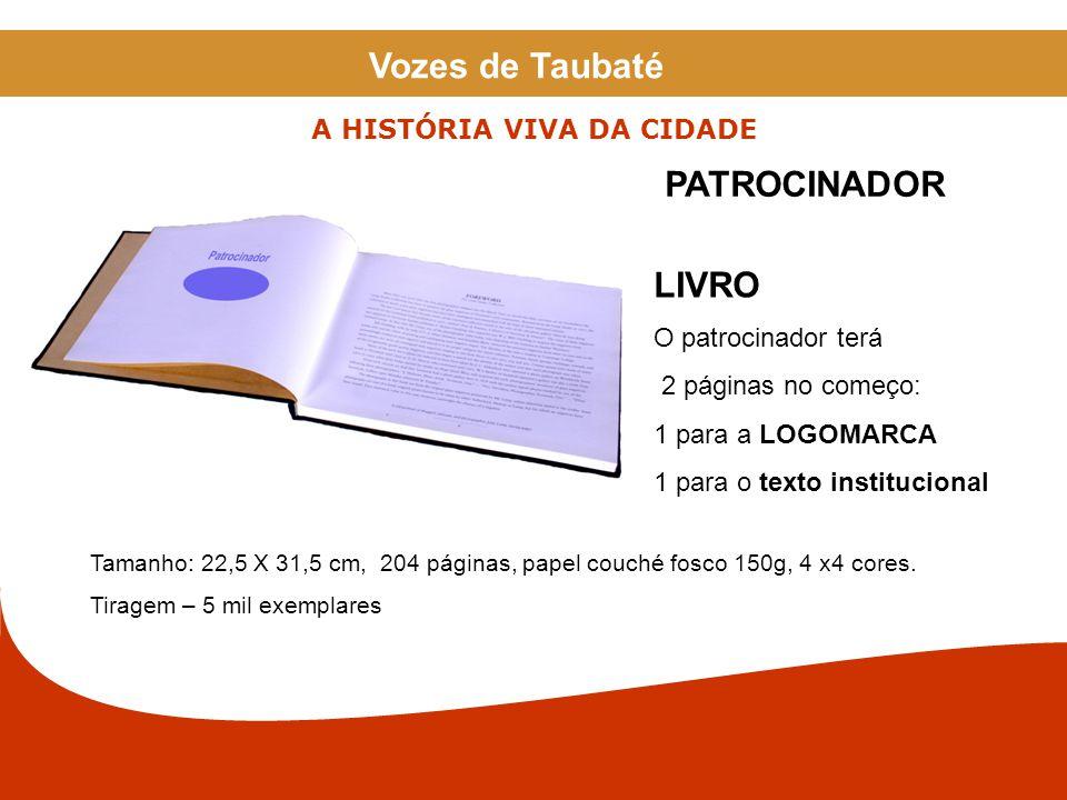 LIVRO O patrocinador terá 2 páginas no começo: 1 para a LOGOMARCA 1 para o texto institucional PATROCINADOR Tamanho: 22,5 X 31,5 cm, 204 páginas, papel couché fosco 150g, 4 x4 cores.