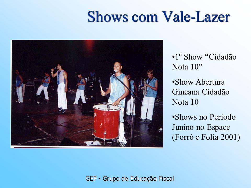 GEF - Grupo de Educação Fiscal Shows com Vale-Lazer 1º Show Cidadão Nota 10 Show Abertura Gincana Cidadão Nota 10 Shows no Período Junino no Espace (F