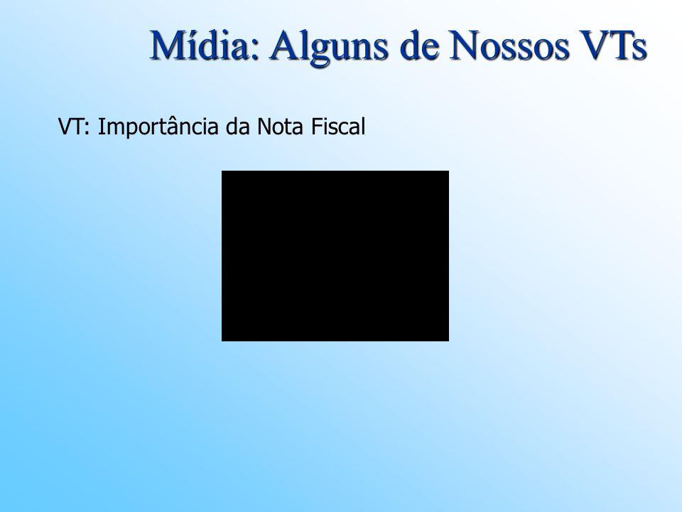 Mídia: Alguns de Nossos VTs VT: Importância da Nota Fiscal