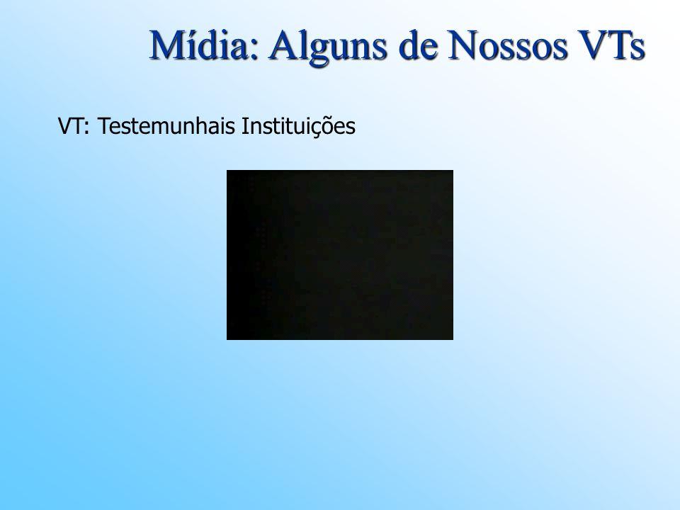 Mídia: Alguns de Nossos VTs VT: Testemunhais Instituições