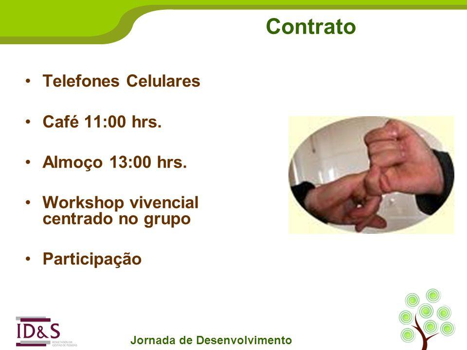 Contrato Jornada de Desenvolvimento Telefones Celulares Café 11:00 hrs. Almoço 13:00 hrs. Workshop vivencial centrado no grupo Participação