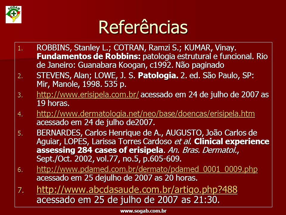 www.sogab.com.br Referências 1. ROBBINS, Stanley L.; COTRAN, Ramzi S.; KUMAR, Vinay. Fundamentos de Robbins: patologia estrutural e funcional. Rio de
