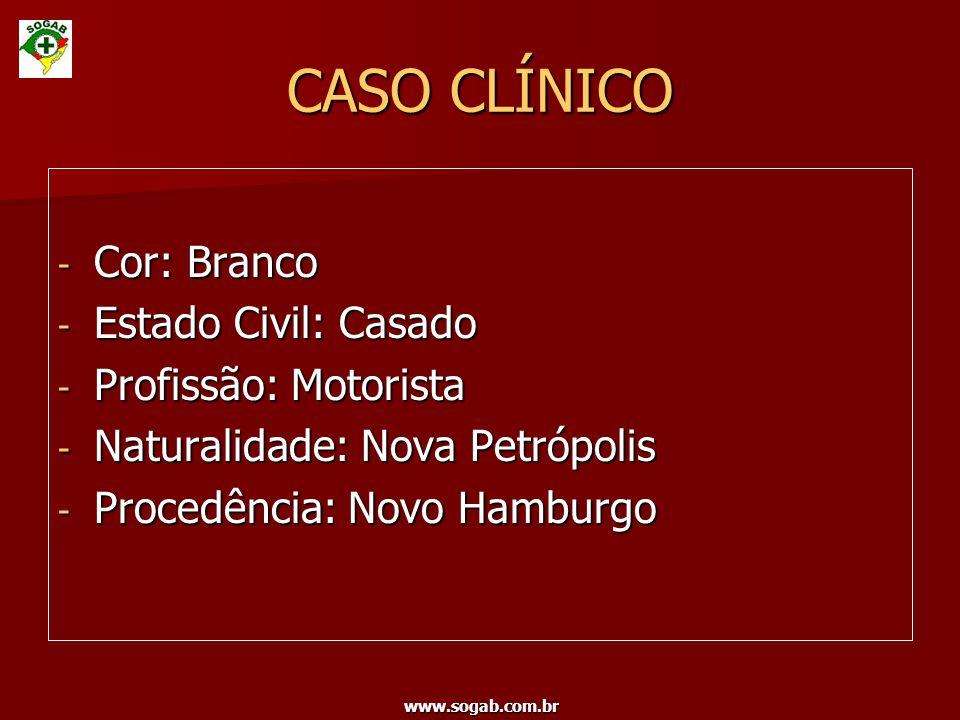 www.sogab.com.br CASO CLÍNICO - Cor: Branco - Estado Civil: Casado - Profissão: Motorista - Naturalidade: Nova Petrópolis - Procedência: Novo Hamburgo