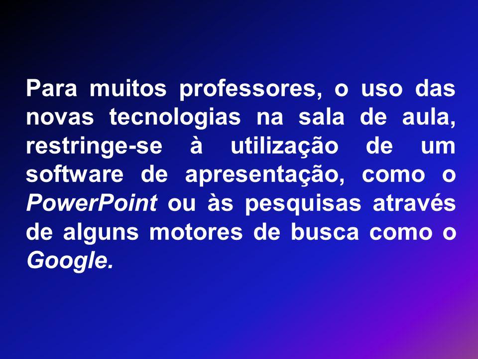 Para muitos professores, o uso das novas tecnologias na sala de aula, restringe-se à utilização de um software de apresentação, como o PowerPoint ou à