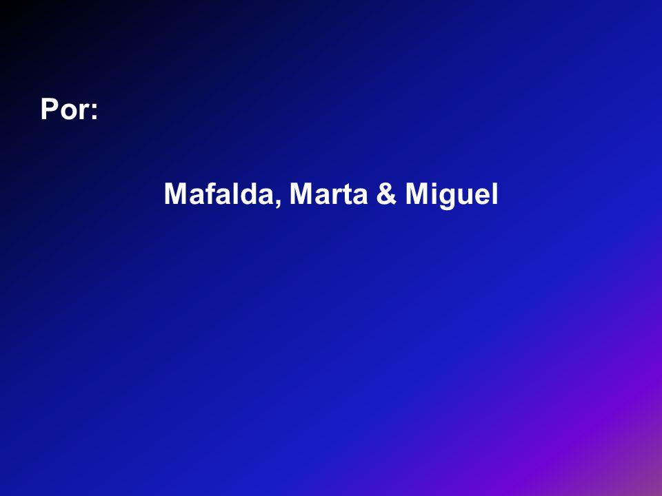 Por: Mafalda, Marta & Miguel