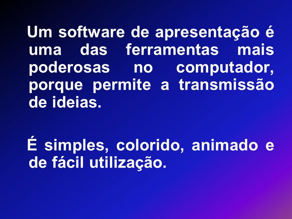 Um software de apresentação é uma das ferramentas mais poderosas no computador, porque permite a transmissão de ideias. É simples, colorido, animado e