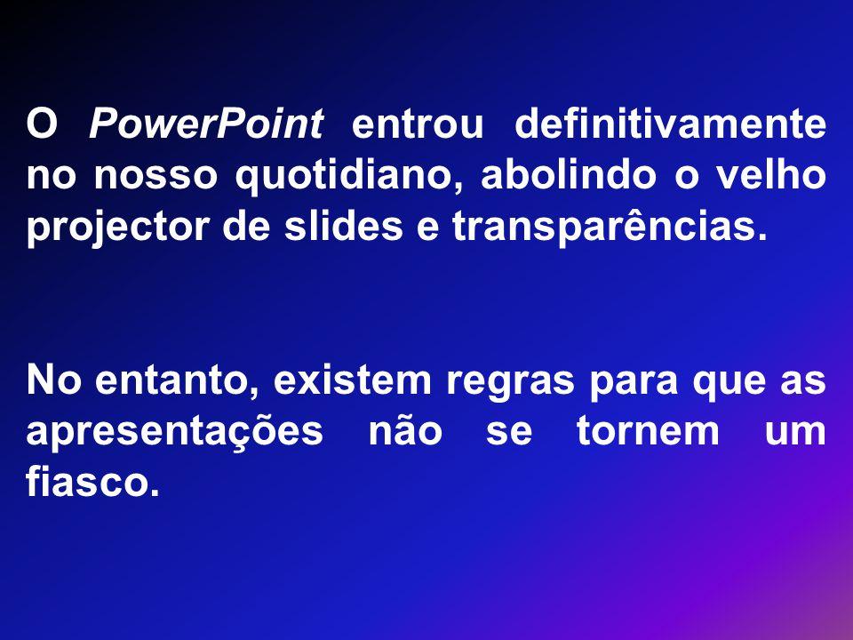 O PowerPoint entrou definitivamente no nosso quotidiano, abolindo o velho projector de slides e transparências. No entanto, existem regras para que as