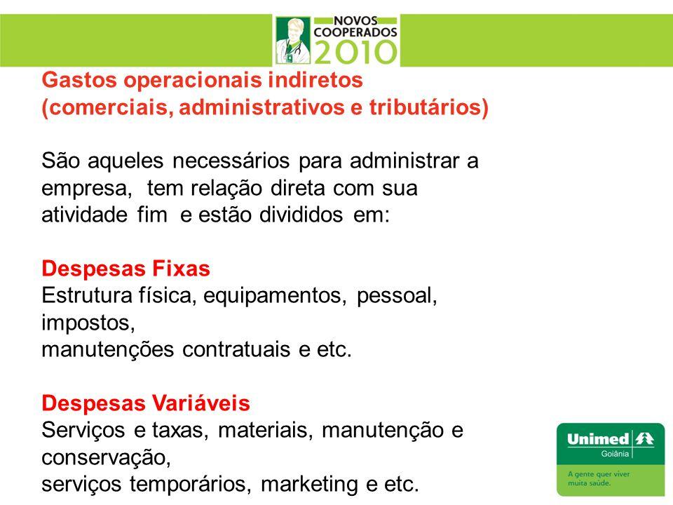 Gastos operacionais indiretos (comerciais, administrativos e tributários) São aqueles necessários para administrar a empresa, tem relação direta com s