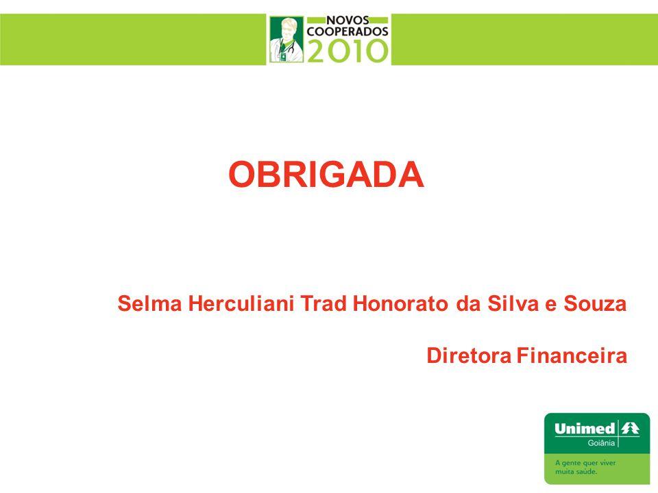 OBRIGADA Selma Herculiani Trad Honorato da Silva e Souza Diretora Financeira