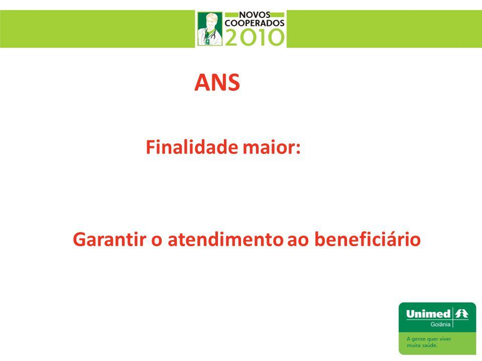ANS Finalidade maior: Garantir o atendimento ao beneficiário