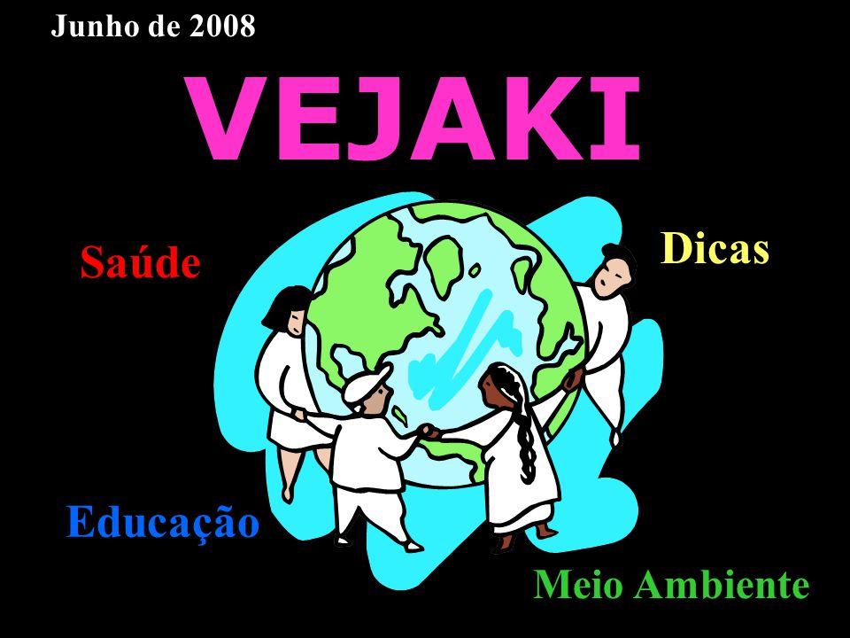 VEJAKI Educação Saúde Dicas Meio Ambiente Junho de 2008