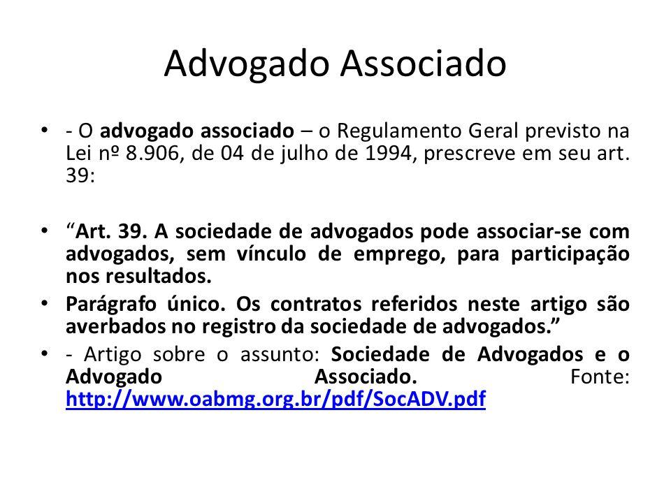 Advogado Associado - O advogado associado – o Regulamento Geral previsto na Lei nº 8.906, de 04 de julho de 1994, prescreve em seu art. 39: Art. 39. A