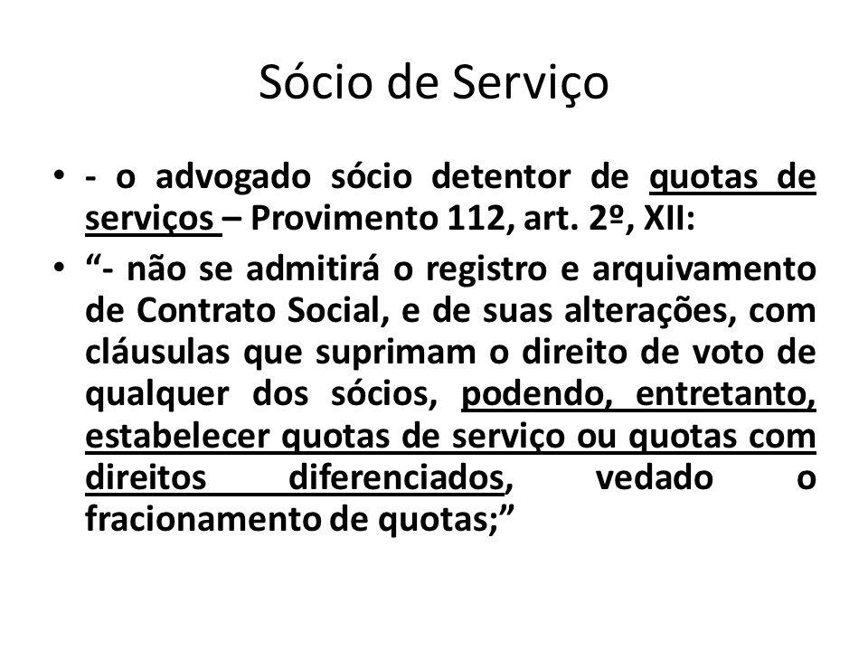 Sócio de Serviço - o advogado sócio detentor de quotas de serviços – Provimento 112, art. 2º, XII: - não se admitirá o registro e arquivamento de Cont