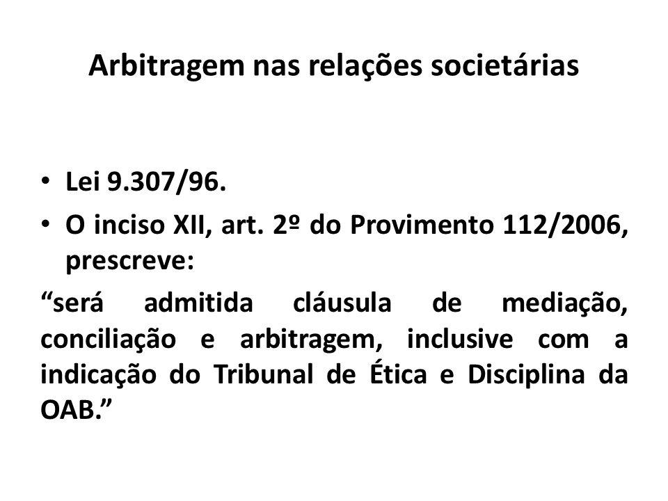 Arbitragem nas relações societárias Lei 9.307/96. O inciso XII, art. 2º do Provimento 112/2006, prescreve: será admitida cláusula de mediação, concili