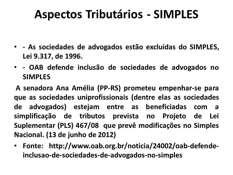 Aspectos Tributários - SIMPLES - As sociedades de advogados estão excluídas do SIMPLES, Lei 9.317, de 1996. - OAB defende inclusão de sociedades de ad