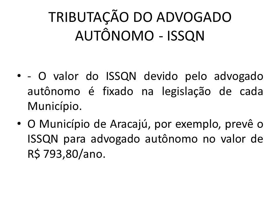 TRIBUTAÇÃO DO ADVOGADO AUTÔNOMO - ISSQN - O valor do ISSQN devido pelo advogado autônomo é fixado na legislação de cada Município. O Município de Arac