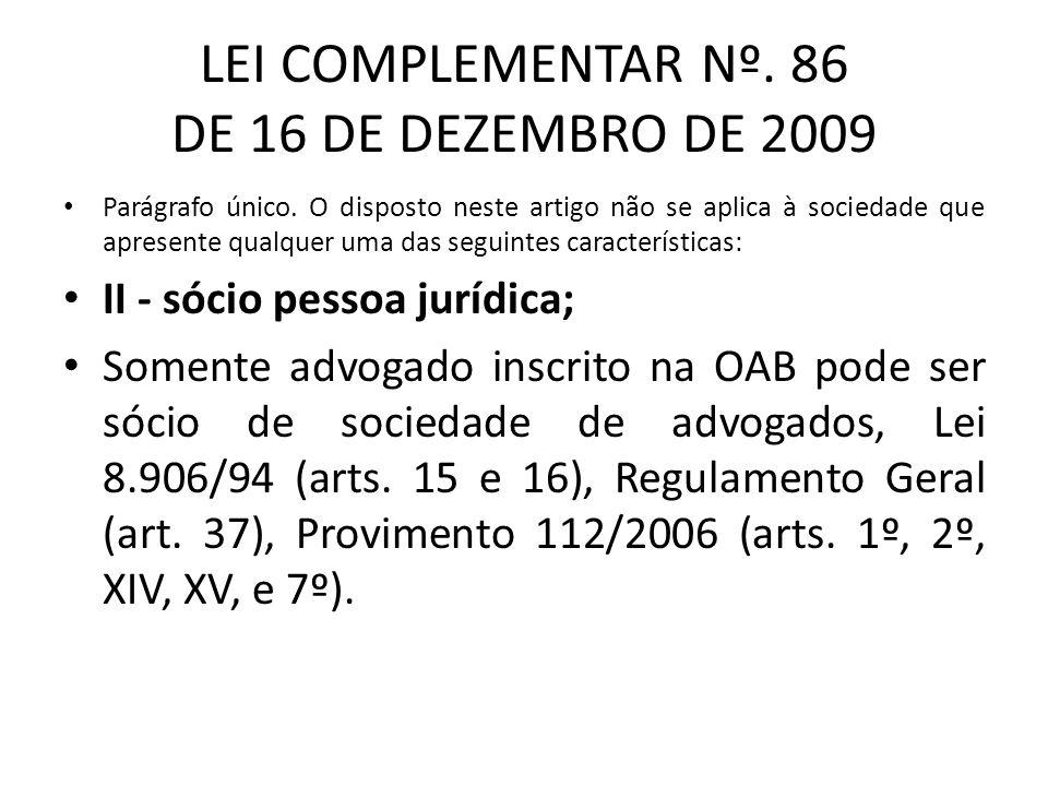 LEI COMPLEMENTAR Nº. 86 DE 16 DE DEZEMBRO DE 2009 Parágrafo único. O disposto neste artigo não se aplica à sociedade que apresente qualquer uma das se