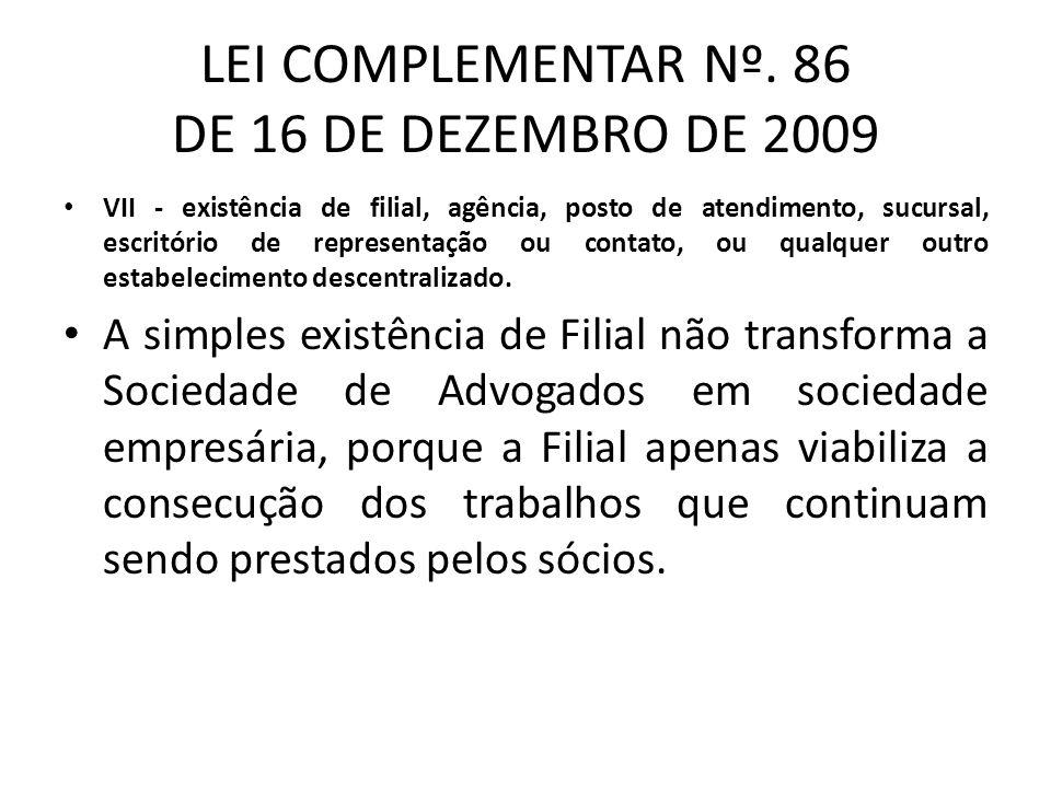 LEI COMPLEMENTAR Nº. 86 DE 16 DE DEZEMBRO DE 2009 VII - existência de filial, agência, posto de atendimento, sucursal, escritório de representação ou