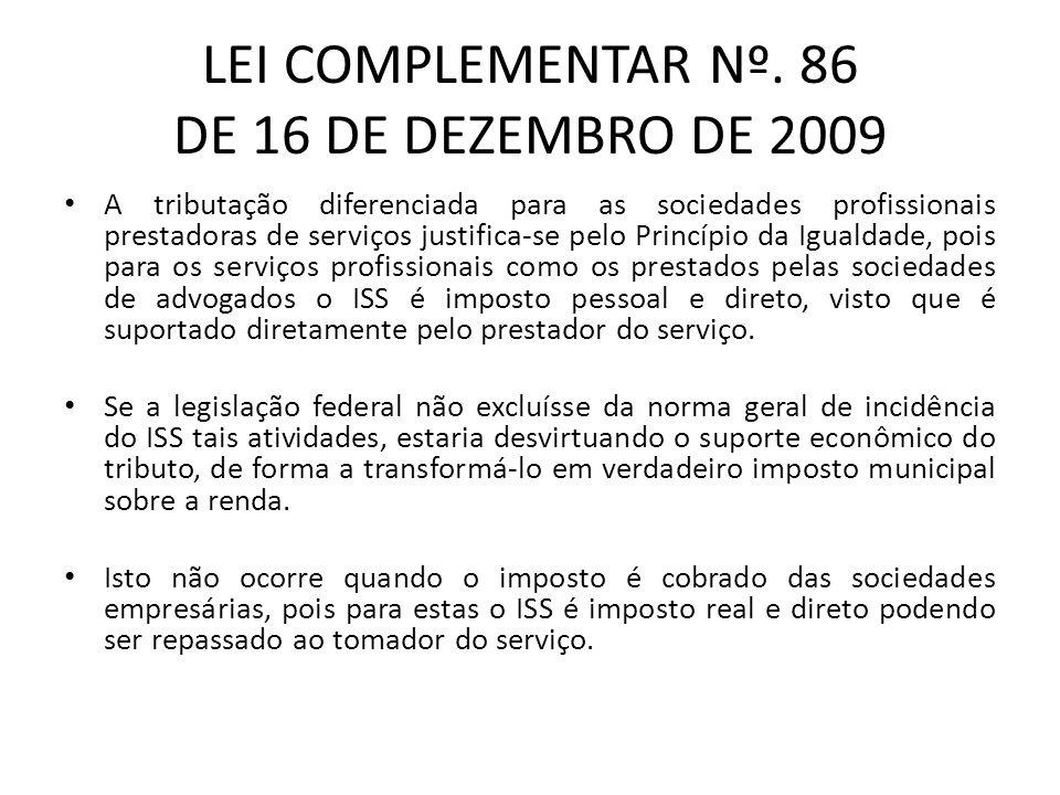 LEI COMPLEMENTAR Nº. 86 DE 16 DE DEZEMBRO DE 2009 A tributação diferenciada para as sociedades profissionais prestadoras de serviços justifica-se pelo