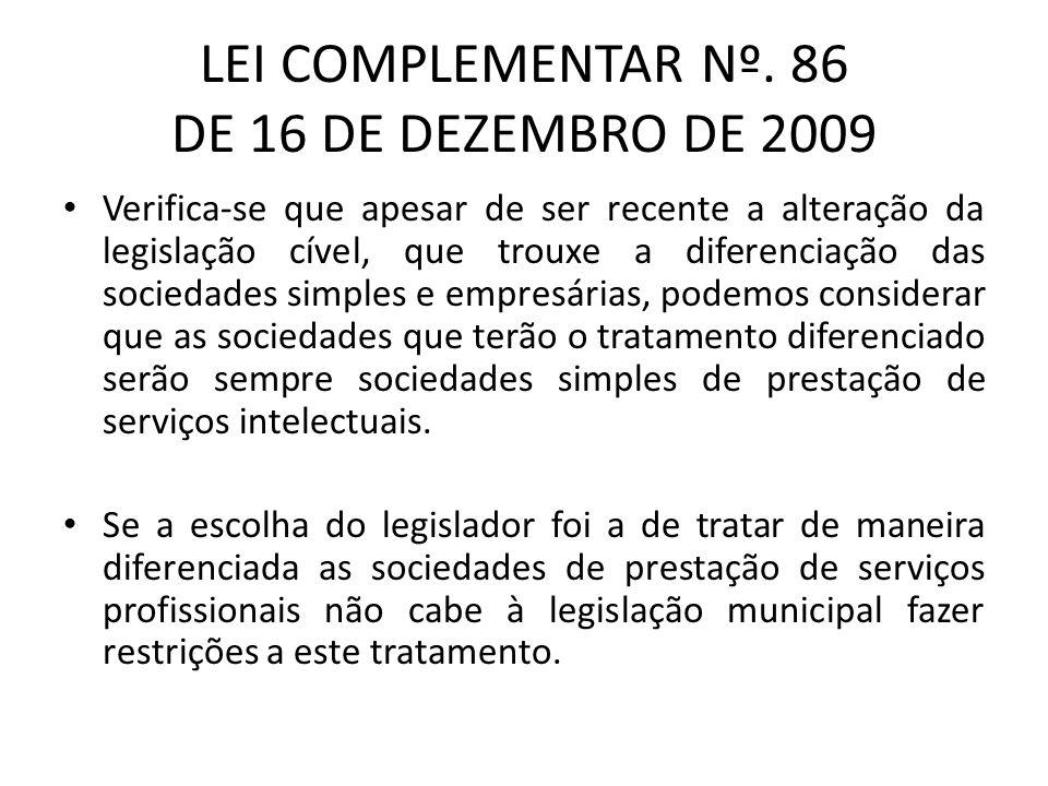 LEI COMPLEMENTAR Nº. 86 DE 16 DE DEZEMBRO DE 2009 Verifica-se que apesar de ser recente a alteração da legislação cível, que trouxe a diferenciação da