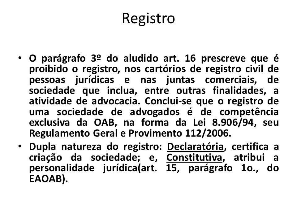 Registro O parágrafo 3º do aludido art. 16 prescreve que é proibido o registro, nos cartórios de registro civil de pessoas jurídicas e nas juntas come