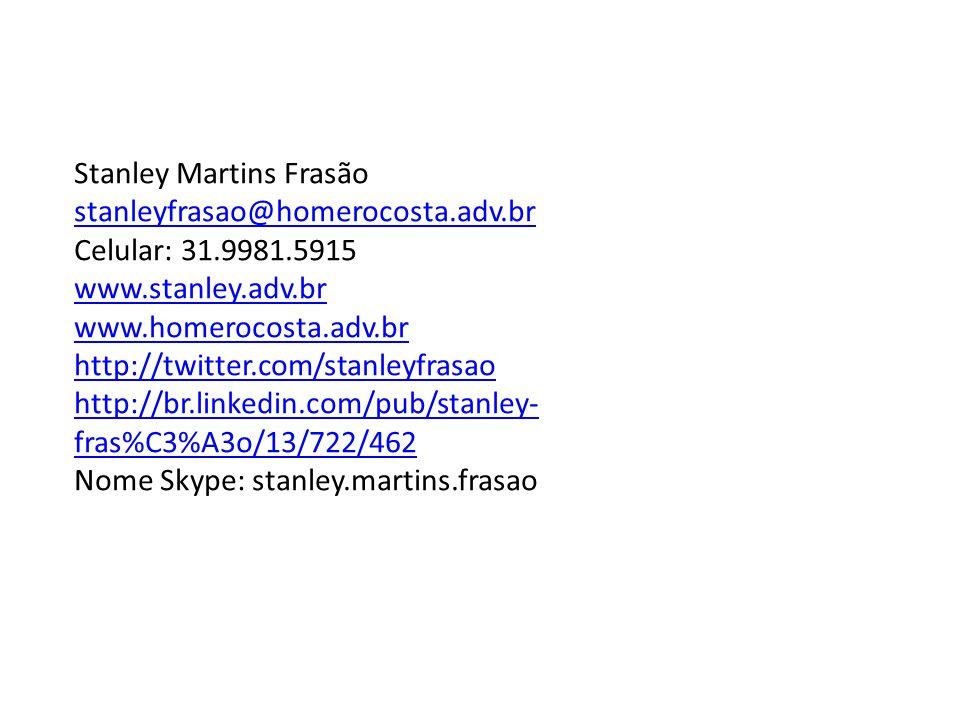 Stanley Martins Frasão stanleyfrasao@homerocosta.adv.br Celular: 31.9981.5915 www.stanley.adv.br stanleyfrasao@homerocosta.adv.br www.stanley.adv.br w