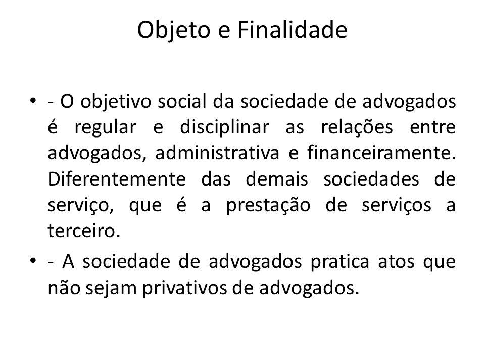 Objeto e Finalidade - O objetivo social da sociedade de advogados é regular e disciplinar as relações entre advogados, administrativa e financeirament