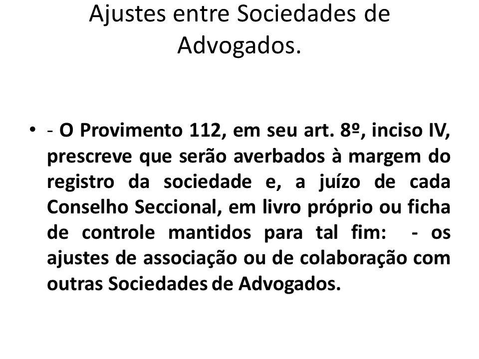 Ajustes entre Sociedades de Advogados. - O Provimento 112, em seu art. 8º, inciso IV, prescreve que serão averbados à margem do registro da sociedade