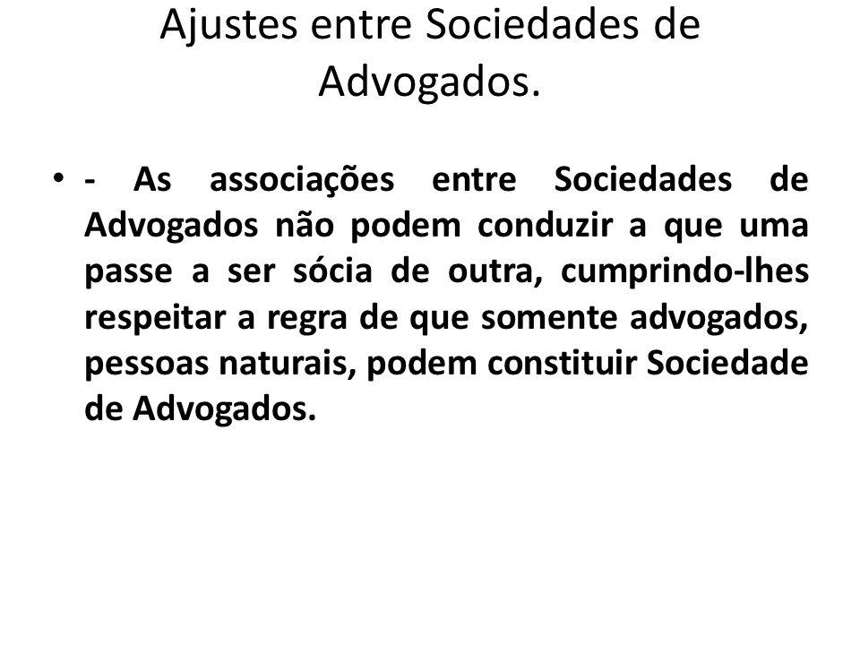 Ajustes entre Sociedades de Advogados. - As associações entre Sociedades de Advogados não podem conduzir a que uma passe a ser sócia de outra, cumprin