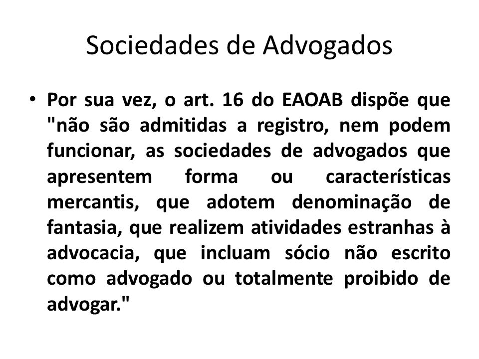 Sociedades de Advogados Por sua vez, o art. 16 do EAOAB dispõe que