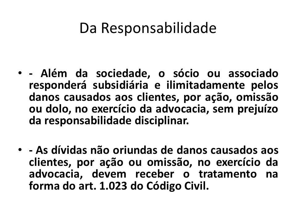 Da Responsabilidade - Além da sociedade, o sócio ou associado responderá subsidiária e ilimitadamente pelos danos causados aos clientes, por ação, omi
