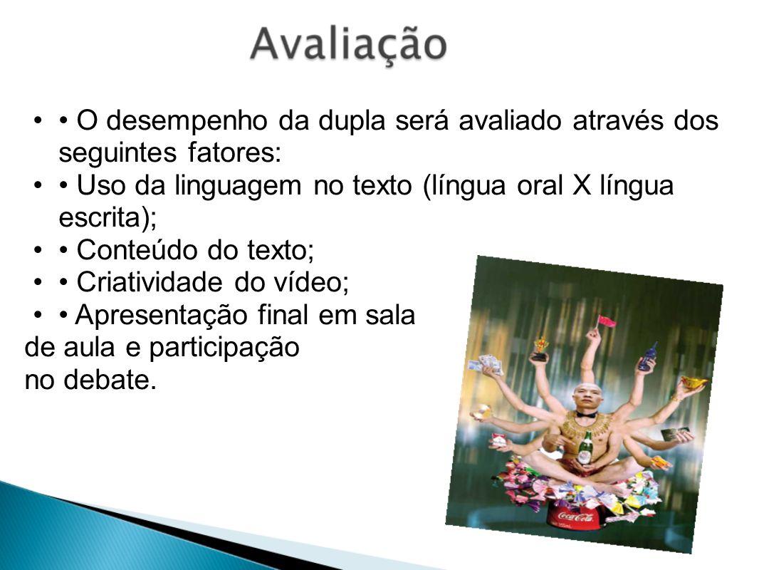 O desempenho da dupla será avaliado através dos seguintes fatores: Uso da linguagem no texto (língua oral X língua escrita); Conteúdo do texto; Criati